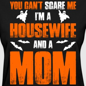 Cant Scare Me Im Housewife And A Mom T-shirt T-Shirts - Women's T-Shirt