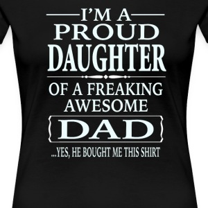 I'm A Proud Daughter Of A Freaking Awesome Dad - Women's Premium T-Shirt