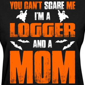 Cant Scare Me Im Logger And A Mom T-shirt T-Shirts - Women's T-Shirt