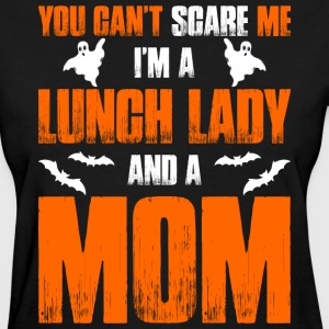 Cant Scare Me Im Lunch Lady And A Mom T-shirt T-Shirts - Women's T-Shirt