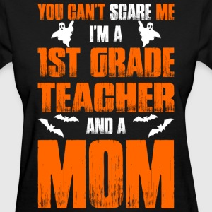 Cant Scare 1st Grade Teacher And A Mom T-shirt T-Shirts - Women's T-Shirt