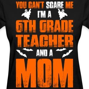 Cant Scare 6th Grade Teacher And A Mom T-shirt T-Shirts - Women's T-Shirt