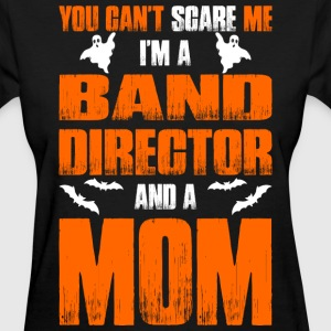 Cant Scare Band Director And A Mom T-shirt T-Shirts - Women's T-Shirt