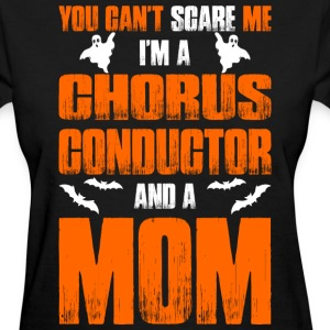 Cant Scare Chorus Conductor And A Mom T-shirt T-Shirts - Women's T-Shirt