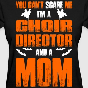 Cant Scare Choir Director And A Mom T-shirt T-Shirts - Women's T-Shirt