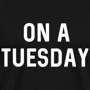 On a Tuesday T-Shirts - Men's Premium T-Shirt