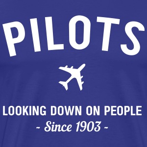 Pilots. Looking down on people since 1903 T-Shirts - Men's Premium T-Shirt