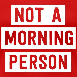 Not a morning person T-Shirts - Women's Premium T-Shirt