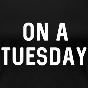 On a Tuesday T-Shirts - Women's Premium T-Shirt