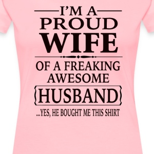 I'm A Proud Wife Of A Freaking Awesome Husband - Women's Premium T-Shirt