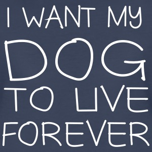 I want my dog to live forever T-Shirts - Women's Premium T-Shirt