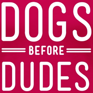 Dogs before dudes T-Shirts - Women's Premium T-Shirt