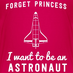 Forget Princess I want to be an astronaut Baby & Toddler Shirts - Toddler Premium T-Shirt