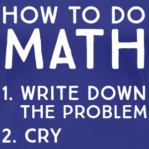 How to do math. Cry T-Shirts - Women's Premium T-Shirt