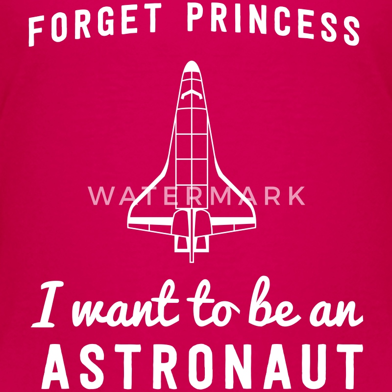 Forget Princess I want to be an astronaut Kids' Shirts - Kids' Premium T-Shirt