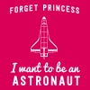Forget Princess I want to be an astronaut T-Shirts - Women's Premium T-Shirt