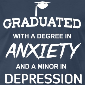 Graduated with a degree in anxiety depression T-Shirts - Men's Premium T-Shirt