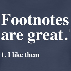 Footnotes are great. I like them T-Shirts - Women's Premium T-Shirt