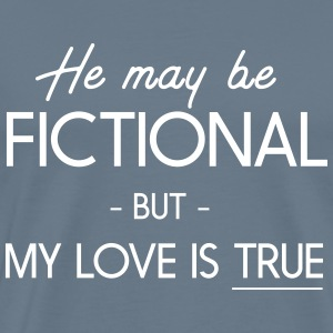 He may be fictional but my love is true T-Shirts - Men's Premium T-Shirt