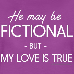 He may be fictional but my love is true T-Shirts - Women's Premium T-Shirt