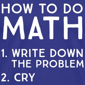 How to do math. Cry T-Shirts - Men's Premium T-Shirt