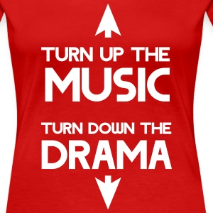 Turn up the music. Turn down the drama T-Shirts - Women's Premium T-Shirt