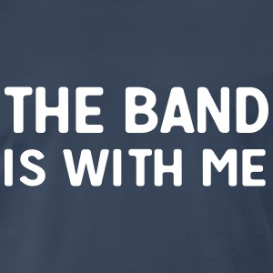 The band is with me T-Shirts - Men's Premium T-Shirt