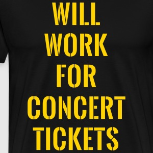 Will work for concert tickets T-Shirts - Men's Premium T-Shirt