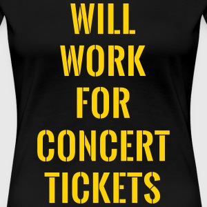 Will work for concert tickets T-Shirts - Women's Premium T-Shirt