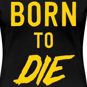Born to Die T-Shirts - Women's Premium T-Shirt