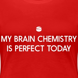 Brain chemistry is perfect today T-Shirts - Women's Premium T-Shirt
