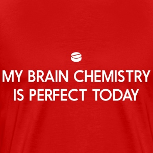Brain chemistry is perfect today T-Shirts - Men's Premium T-Shirt