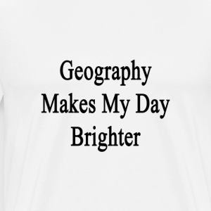 geography_makes_my_day_brighter T-Shirts - Men's Premium T-Shirt