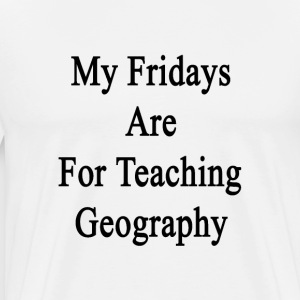 my_fridays_are_for_teaching_geography T-Shirts - Men's Premium T-Shirt