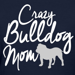 Crazy Bulldog Mom T-Shirts - Women's T-Shirt