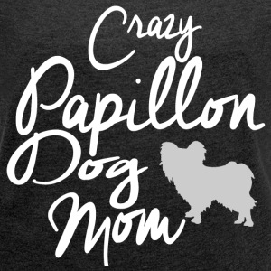 Crazy Papillon Dog Mom T-Shirts - Women´s Rolled Sleeve Boxy T-Shirt