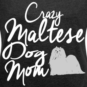Crazy Maltese Dog Mom T-Shirts - Women´s Rolled Sleeve Boxy T-Shirt