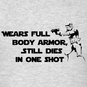 Wear full body armor, still die with one shot - Men's T-Shirt