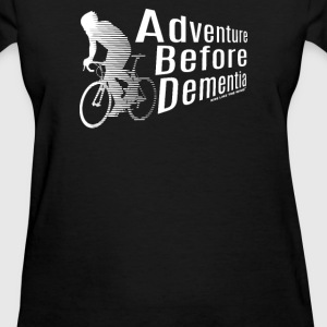 Adventure Before Dementia - Women's T-Shirt