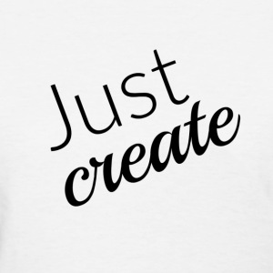 Just Create - Black - Women's T-Shirt