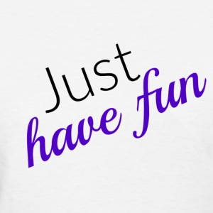 Just Have Fun - Purple - Women's T-Shirt