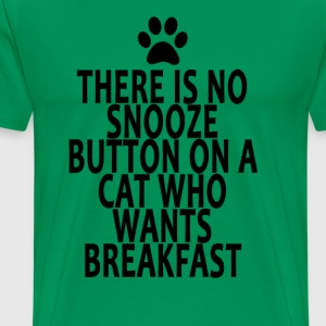 there_is_no_snooze_button_on_a_cat_who_w - Men's Premium T-Shirt