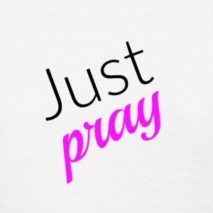 Just Pray - Pink - Women's T-Shirt