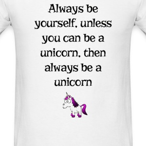 Always be yourself unicorn unless you can be - Men's T-Shirt