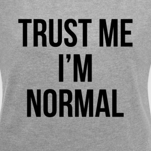 TRUST ME I'M NORMAL T-Shirts - Women´s Roll Cuff T-Shirt