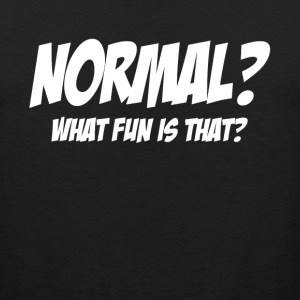 NORMAL? WHAT FUN IS THAT? Sportswear - Men's Premium Tank