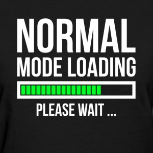 NORMAL MODE LOADING, PLEASE WAIT T-Shirts - Women's T-Shirt