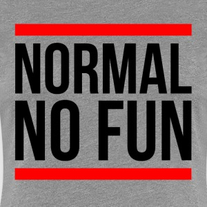 NORMAL NO FUN T-Shirts - Women's Premium T-Shirt