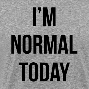 I'M NORMAL TODAY T-Shirts - Men's Premium T-Shirt