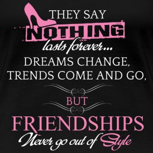 Friendship - Dreams change, trends come and go - Women's Premium T-Shirt